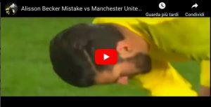 Alisson VIDEO papera in Liverpool-Manchester United, quante critiche sui social