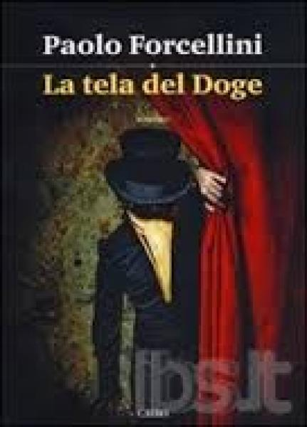 """Paolo Forcellini: """"La Tela del Doge"""" - Cairo, pp. 236, 14 euro"""