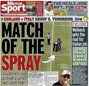 """""""Match of the spray"""" è il titolo del Daily Mirror. La partita dello spray, ironizzando sulle condizioni pessime del campo di Manaus"""