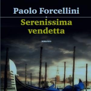 """Il romanzo di Paolo Forcellini: """"Serenissima vendetta"""""""