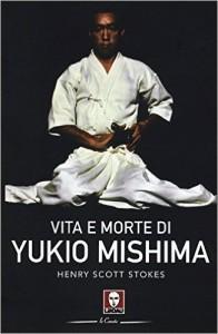 Guarda la versione ingrandita di Yukio Mishima, biografia di Scott Stokes : si uccise facendo Harakiri perché...Il libro del giorno di Gennaro Malgieri