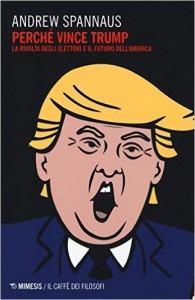 Guarda la versione ingrandita di Trump, perché vincerà  spiega Andrew Spannaus (nella foto, la copertina del libro). E Marria Ferrarese spiega che, è una