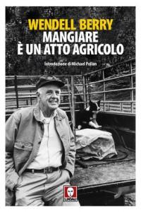 """Wendell Berry, romanziere-contadino, per lui mangiare è un """"atto agricolo""""..."""