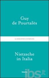 Nietzsche in Italia da Genova a Napoli, Roma, Venezia, Torino, un libro sulle sue orme