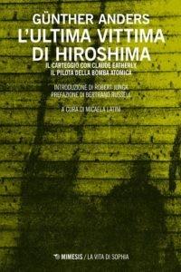 Hiroshima, l'ultima vittima, Claude Eatherly, il pilota che sganciò la bomba, scrisse al filosofo Günther Anders
