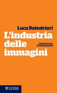 L'industria delle immagini di Luca Balestrieri: dal primo cinema a YouTube e Netflix