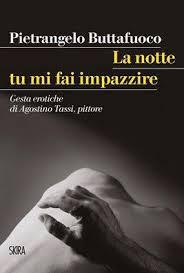 Artemisia Gentileschi e Agostino Tassi, arte e peccato nel '600, Pierangelo Buttafuoco li fa rivivere