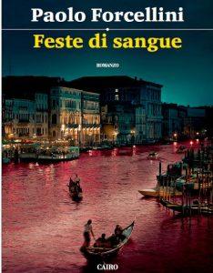 """""""Feste di sangue"""" terzo romanzo""""giallo"""" di Paolo Forcellini: a Venezia si aggira un serial killer"""