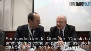 """Vincenzo De Luca: """"De Magistris governa come un pazzo"""". Ma sono parole del questore...VIDEO"""