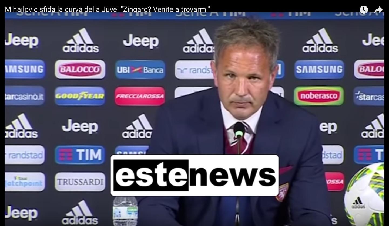 """YouTube, Mihajlovic: """"Zingaro? Tifosi Juve, venite a dirmelo in faccia"""""""